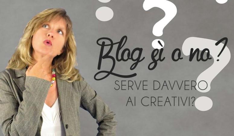 Creativa, ti serve davvero il blog?