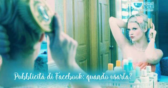Pubblicità di Facebook: quando è meglio usarla?