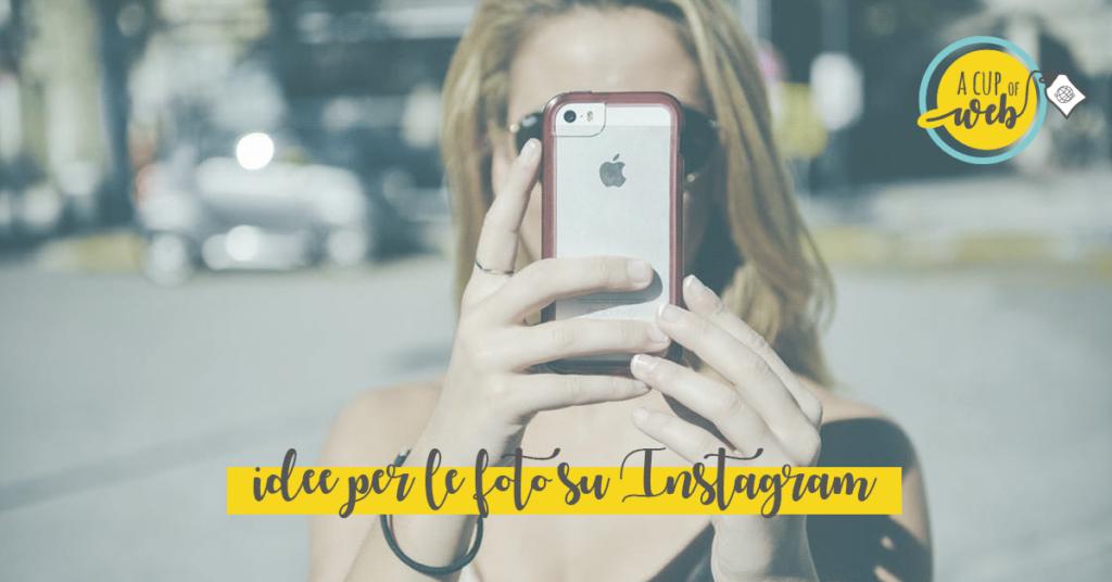 10 tipi di foto da usare subito su Instagram