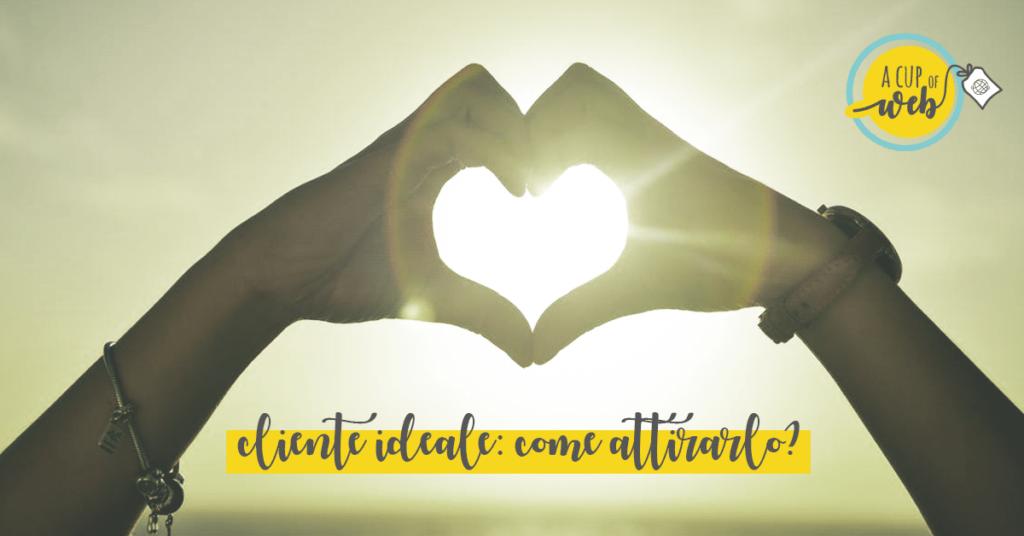 Cliente ideale: come individuarlo e attirarlo?