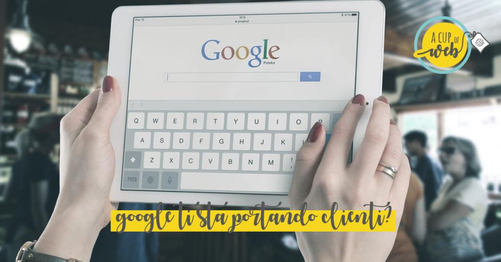 Google ti sta portando clienti? Ecco come scoprirlo!