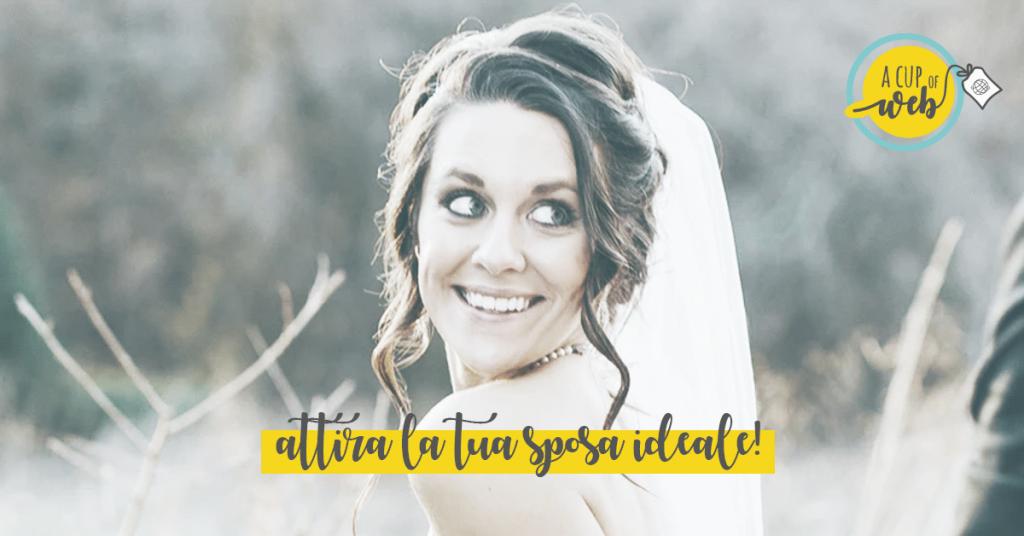 Come attirare la tua sposa ideale con il tuo… blog!
